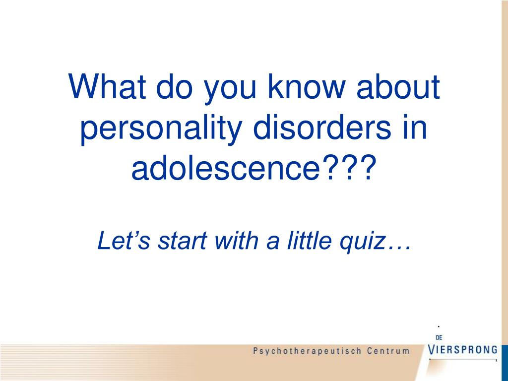 What do you know about personality disorders in adolescence???