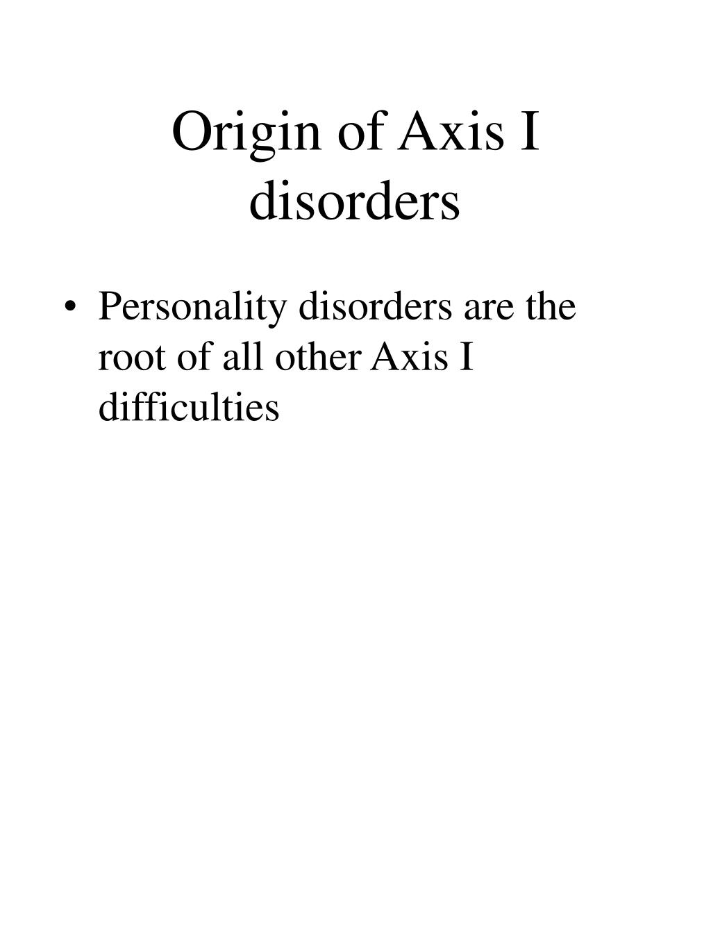 Origin of Axis I disorders