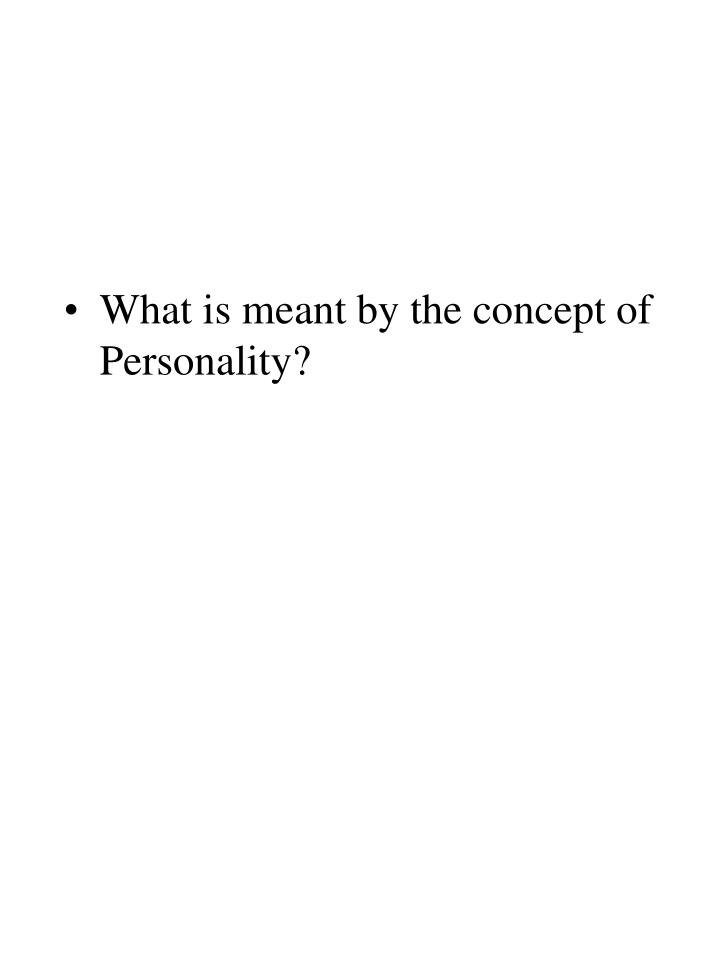 What is meant by the concept of Personality?