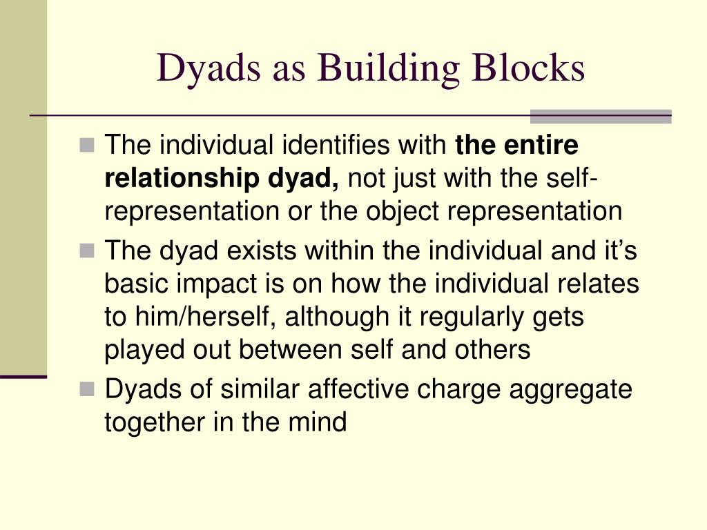 Dyads as Building Blocks
