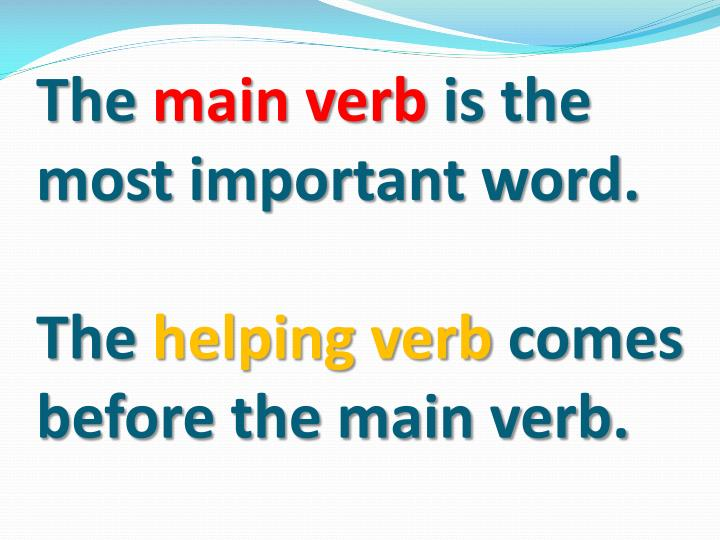 main and helping verbs powerpoint presentations Main and helping verbs a sentence can have more than one verb a sentence can have more than one verb the most important verb in the sentence is the main verb.