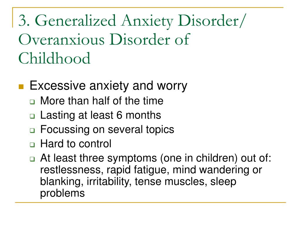 3. Generalized Anxiety Disorder/ Overanxious Disorder of Childhood