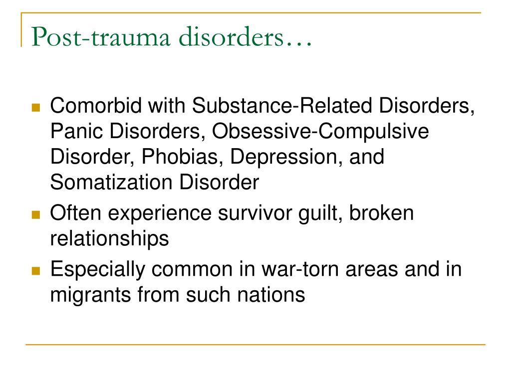 Post-trauma disorders…