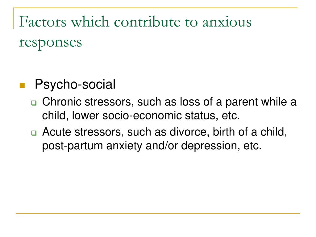 Factors which contribute to anxious responses