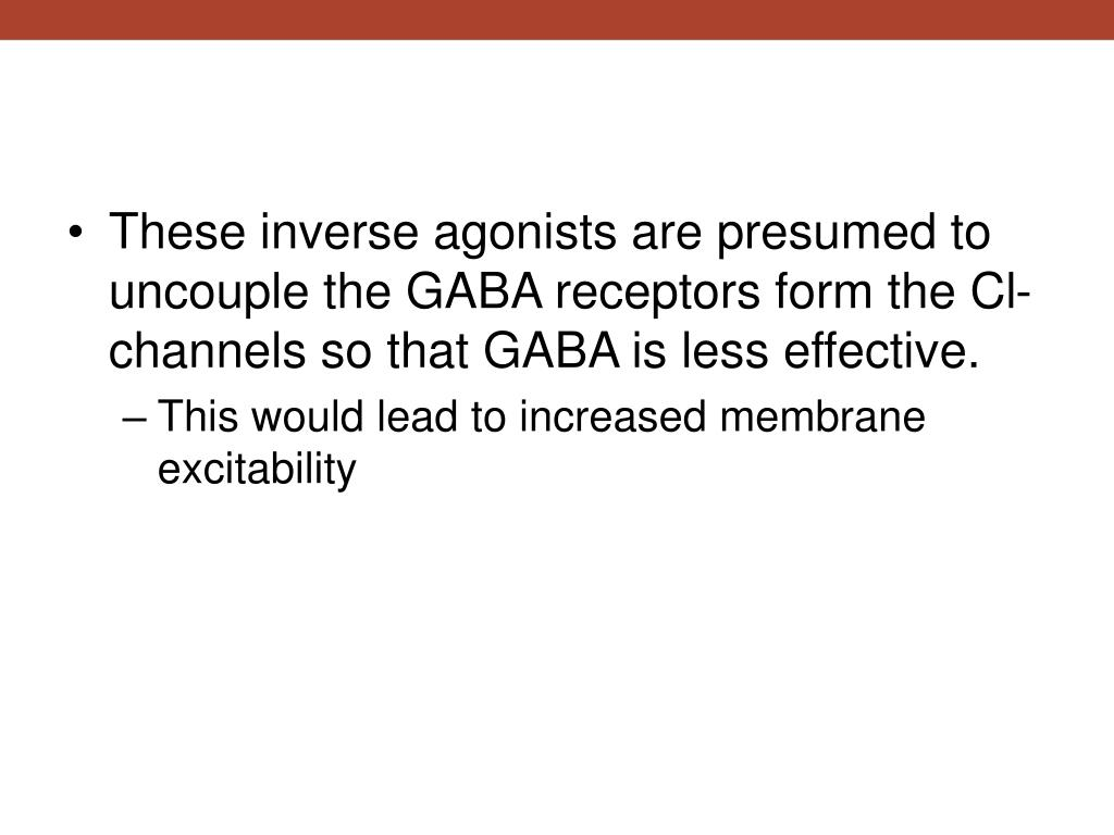 These inverse agonists are presumed to uncouple the GABA receptors form the Cl- channels so that GABA is less effective.