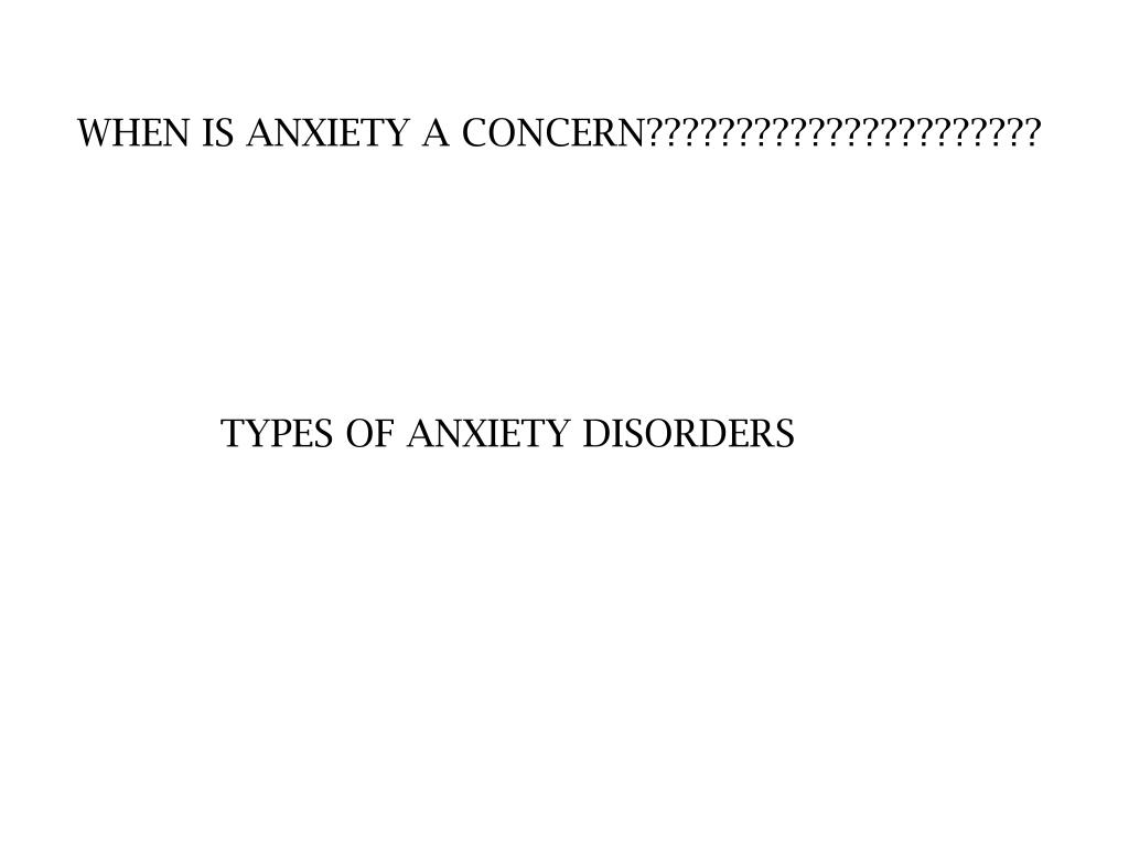 WHEN IS ANXIETY A CONCERN??????????????????????