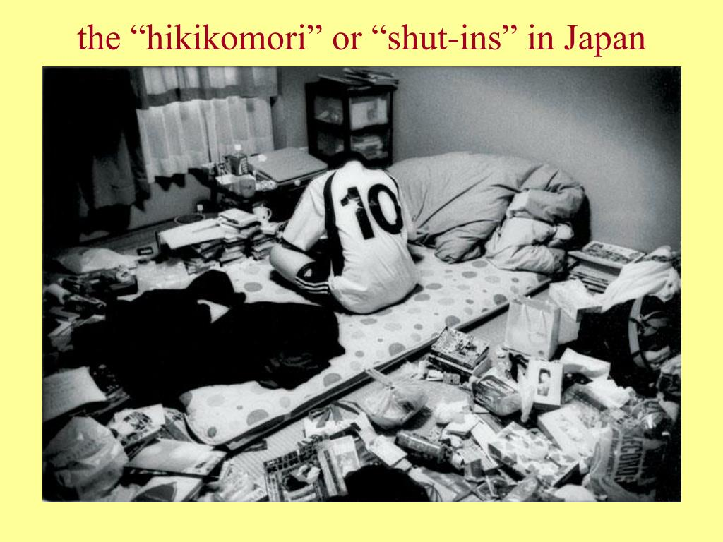 "the ""hikikomori"" or ""shut-ins"" in Japan"