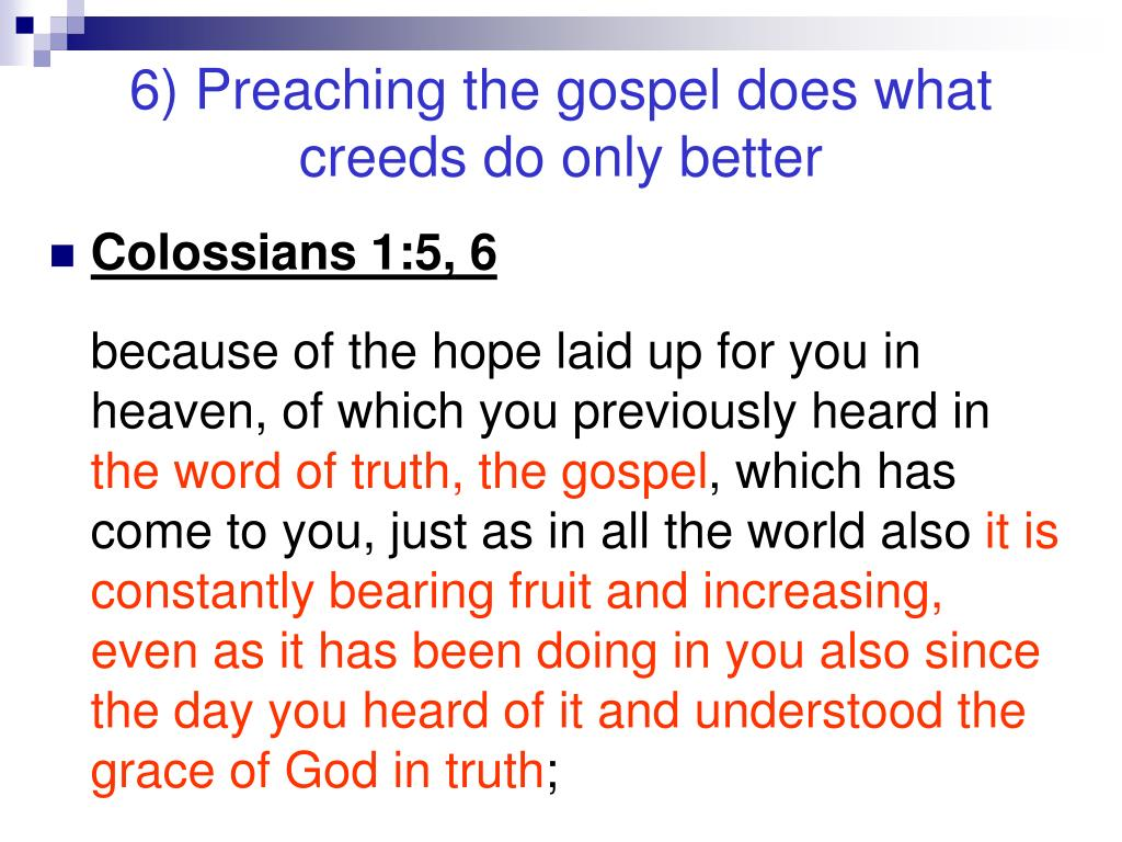 6) Preaching the gospel does what creeds do only better