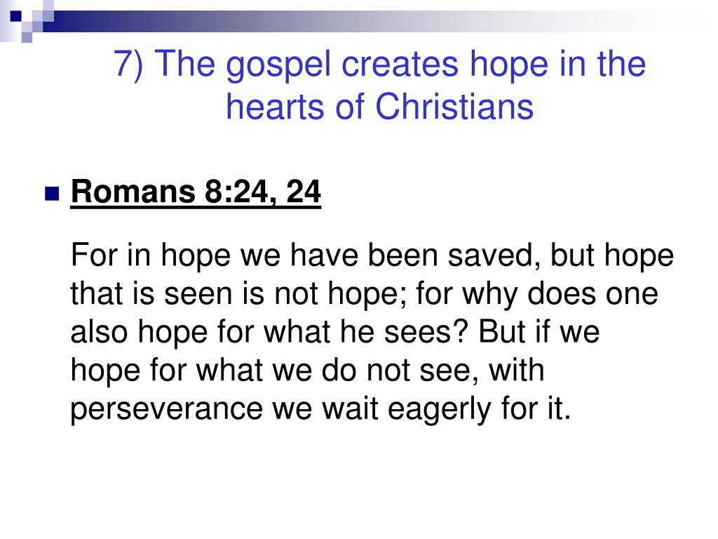 7) The gospel creates hope in the hearts of Christians
