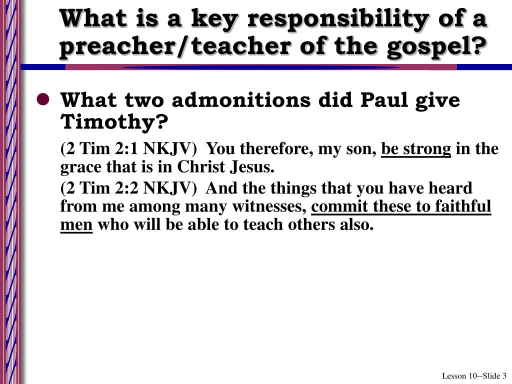 What is a key responsibility of a preacher/teacher of the gospel?