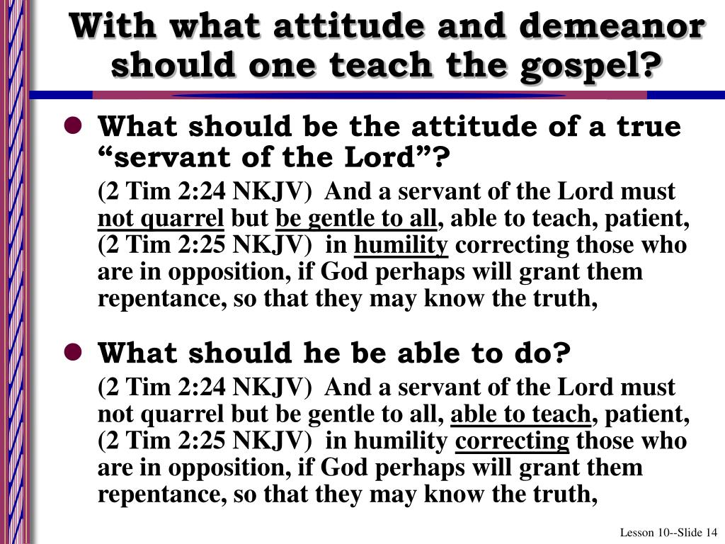 With what attitude and demeanor should one teach the gospel?