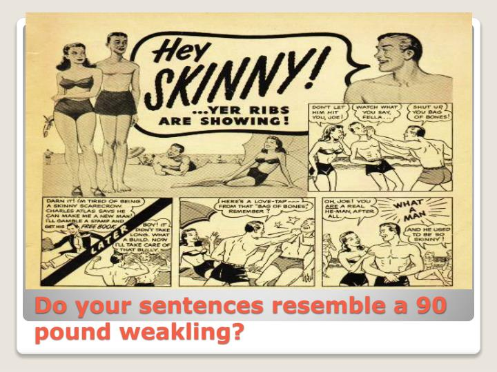 Do your sentences resemble a 90 pound weakling
