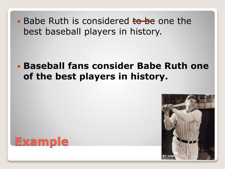 Babe Ruth is considered to be one the best baseball players in history.