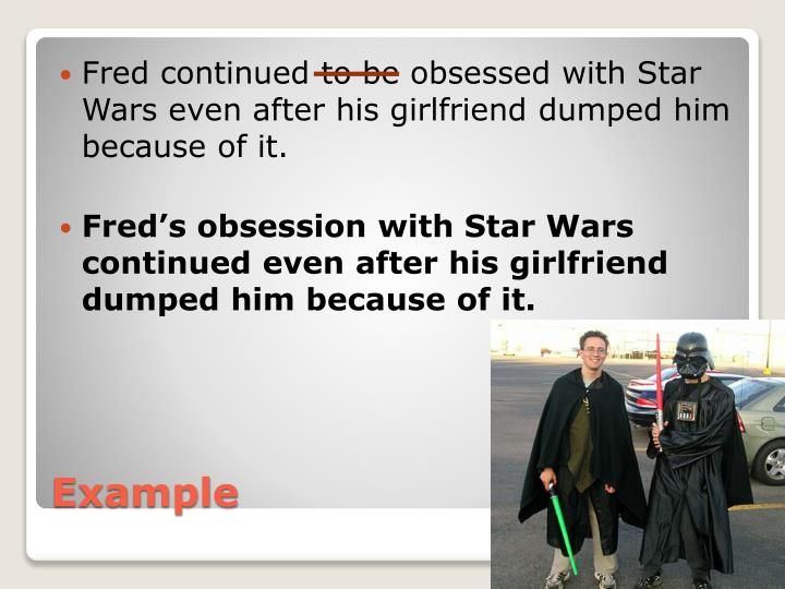Fred continued to be obsessed with Star Wars even after his girlfriend dumped him because of it.