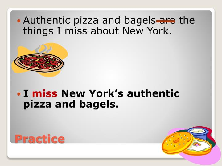 Authentic pizza and bagels are the things I miss about New York.