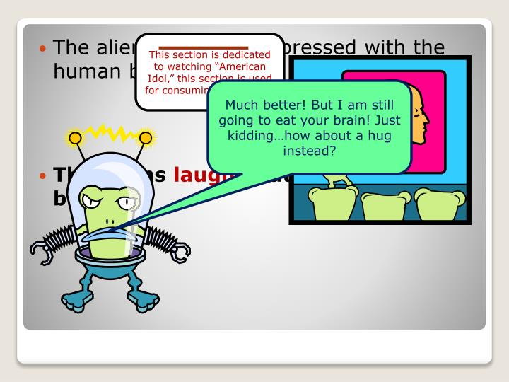 The aliens were not impressed with the human brain.