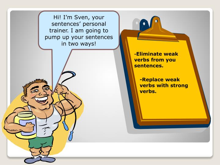 Hi! I'm Sven, your sentences' personal trainer. I am going to pump up your sentences in two ways!