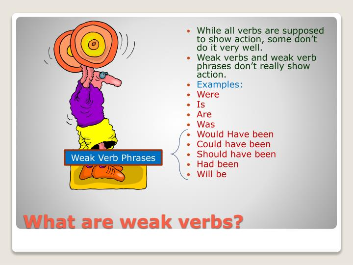 While all verbs are supposed to show action, some don't do it very well.