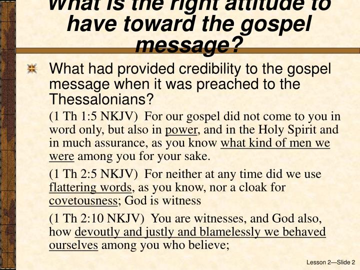 What is the right attitude to have toward the gospel message?