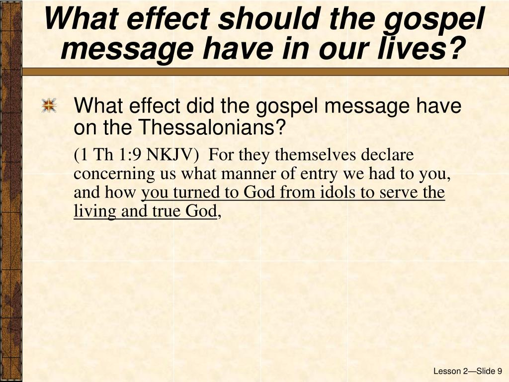 What effect should the gospel message have in our lives?