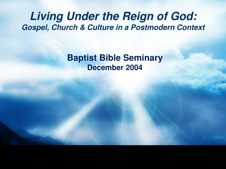 Living under the reign of god gospel church culture in a postmodern context
