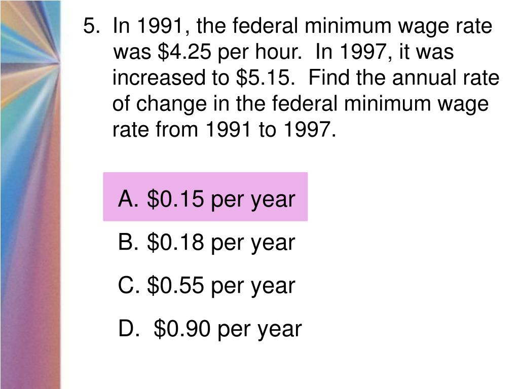 In 1991, the federal minimum wage rate