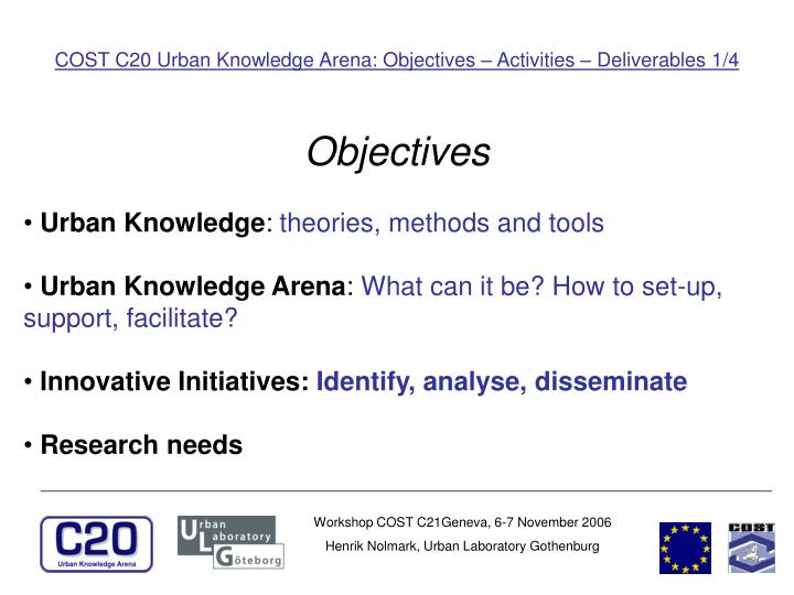 COST C20 Urban Knowledge Arena: Objectives – Activities – Deliverables 1/4