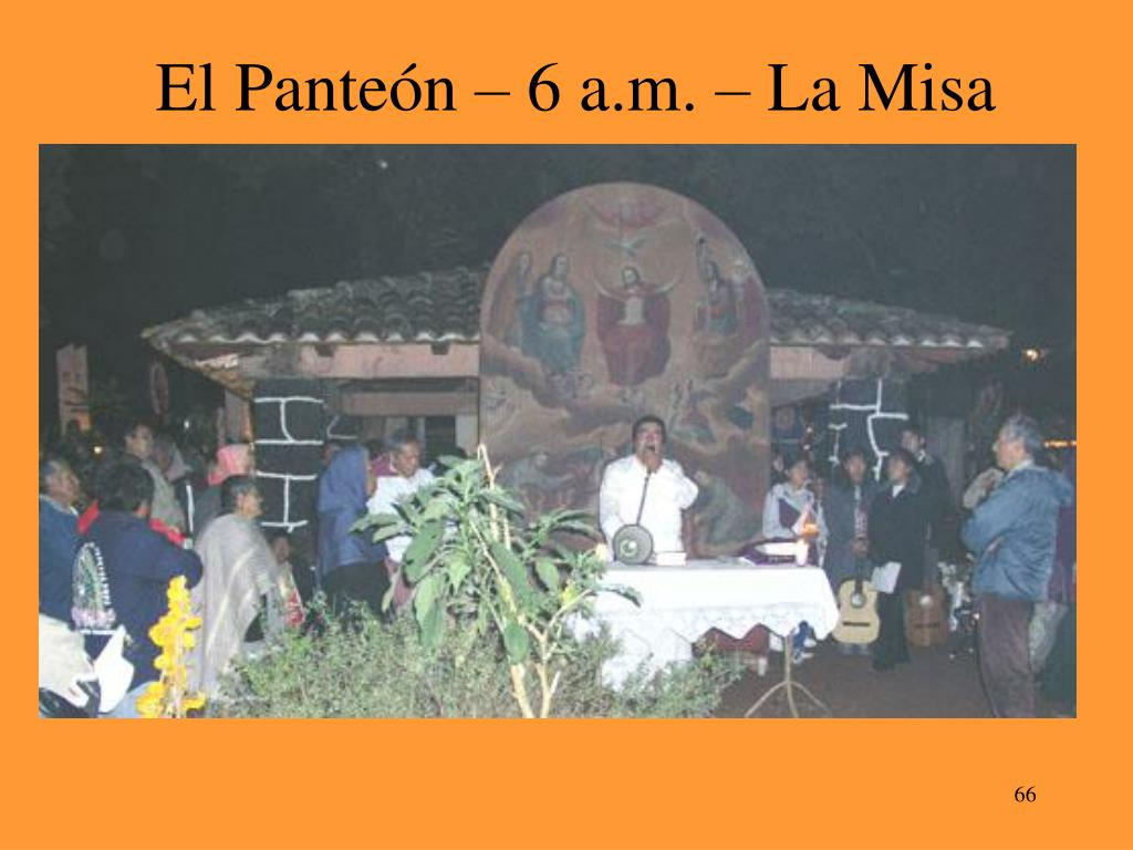 El Panteón – 6 a.m. – La Misa