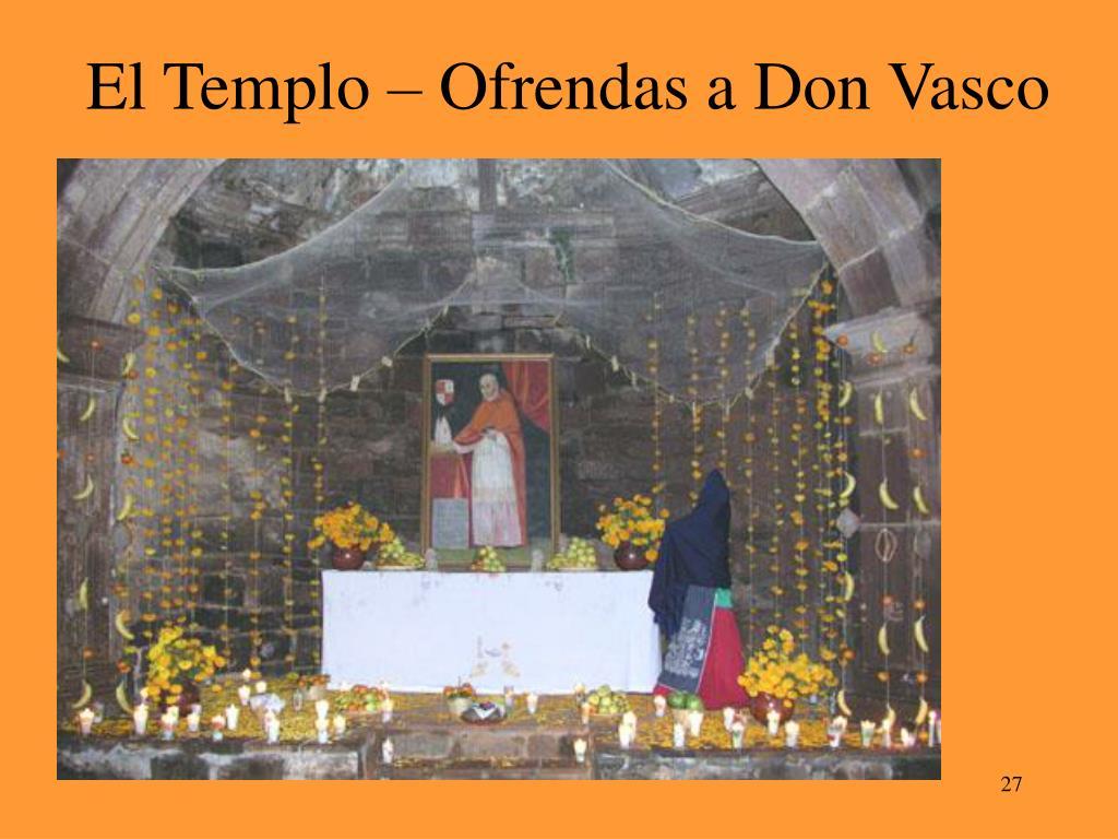 El Templo – Ofrendas a Don Vasco