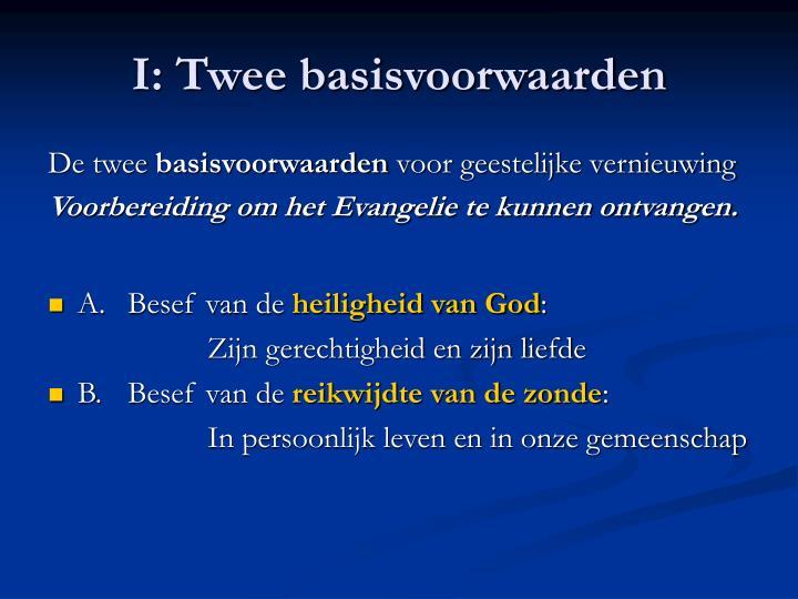 I: Twee basisvoorwaarden