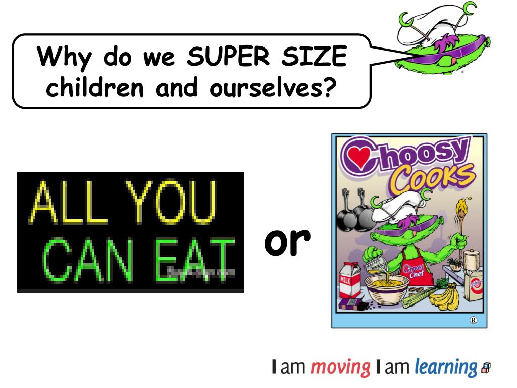 Why do we SUPER SIZE children and ourselves?