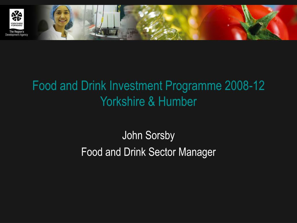 food and drink investment programme 2008 12 yorkshire humber