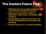 the centers future plan