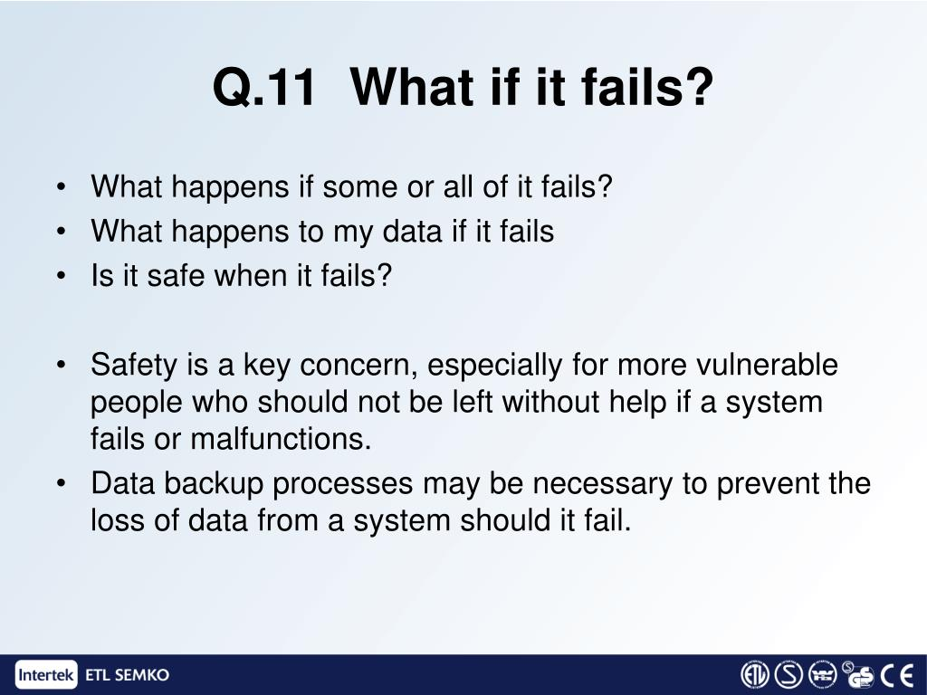 Q.11  What if it fails?