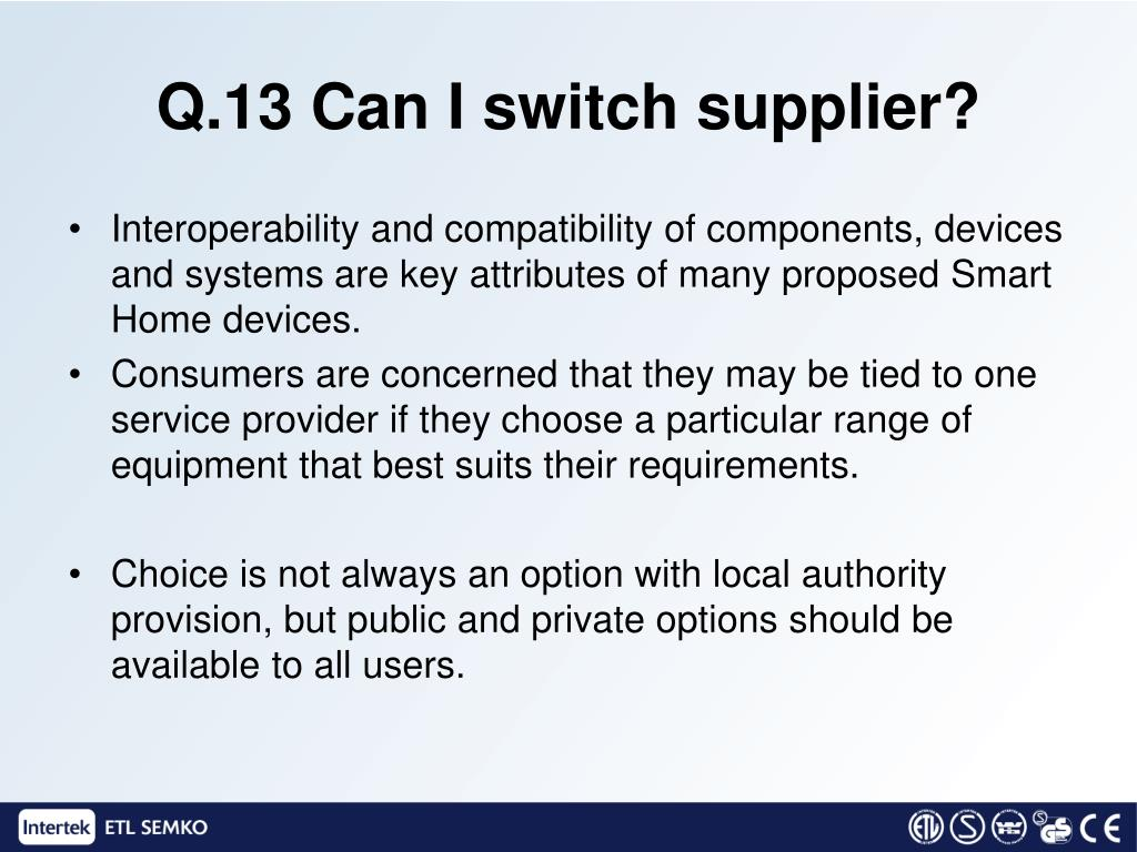 Q.13 Can I switch supplier?