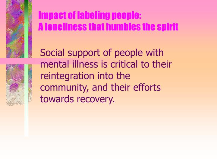 Impact of labeling people a loneliness that humbles the spirit
