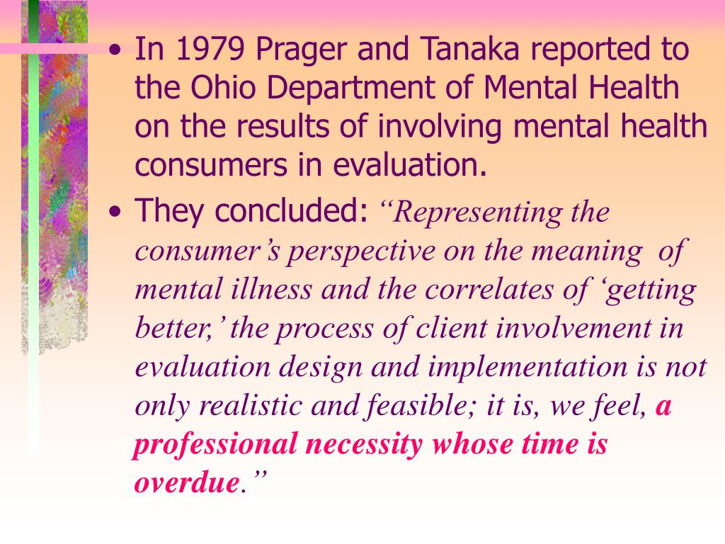 In 1979 Prager and Tanaka reported to the Ohio Department of Mental Health on the results of involving mental health consumers in evaluation.