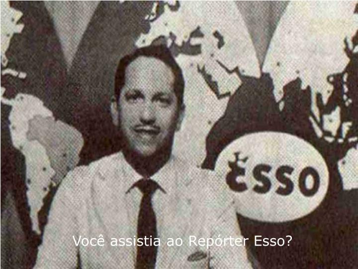 Você assistia ao Repórter Esso?