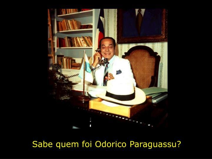 Sabe quem foi Odorico Paraguassu?