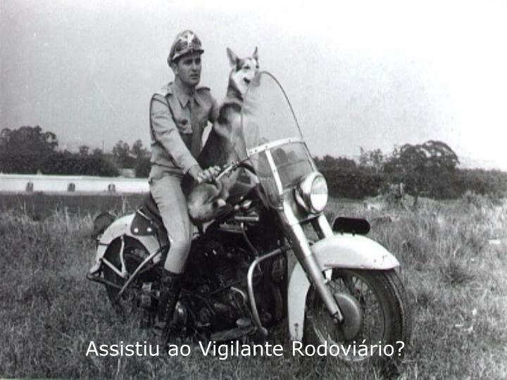 Assistiu ao Vigilante Rodoviário?