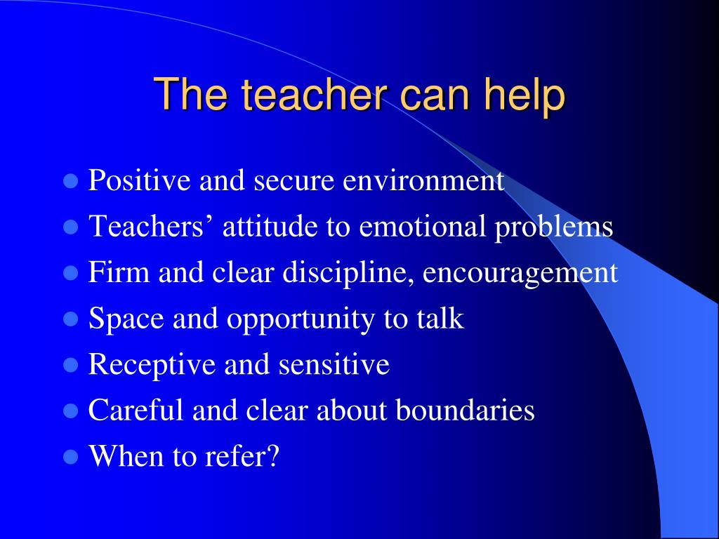 The teacher can help