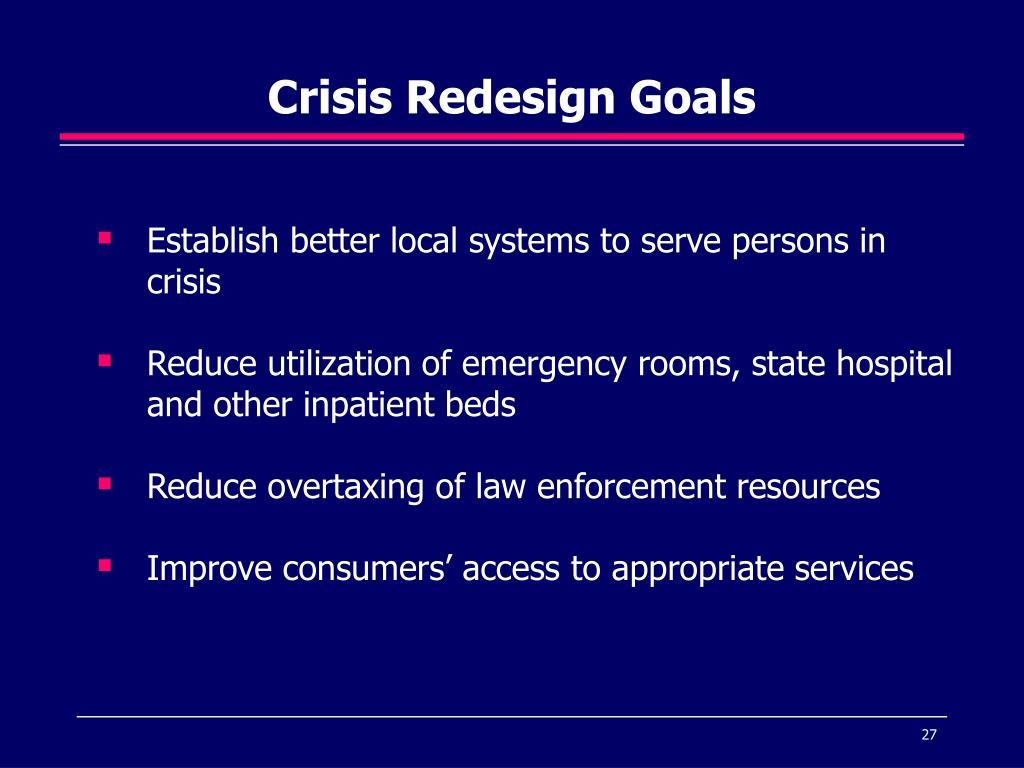 Crisis Redesign Goals