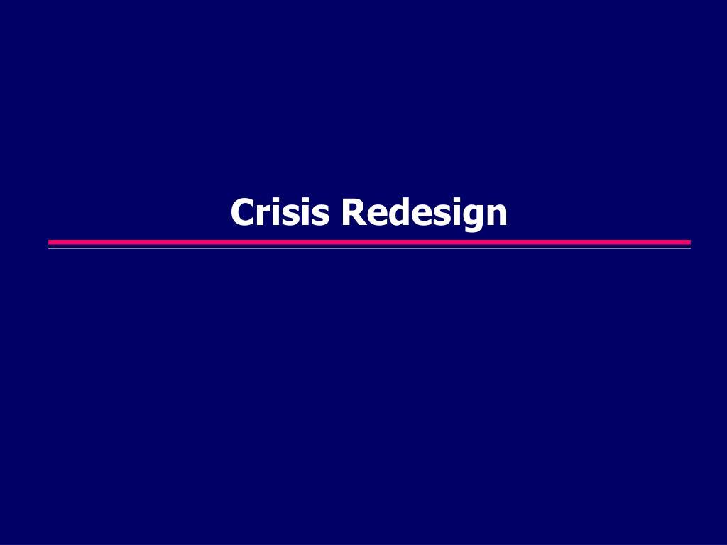 Crisis Redesign