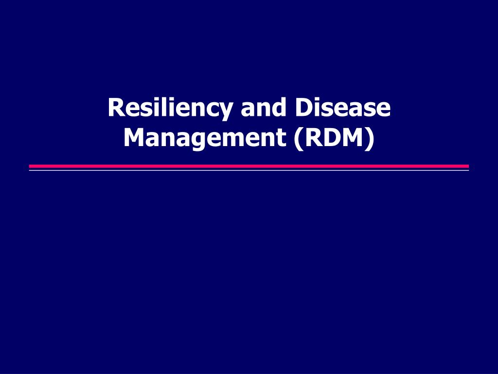 Resiliency and Disease Management (RDM)