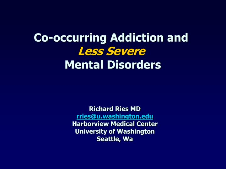 Co occurring addiction and less severe mental disorders l.jpg