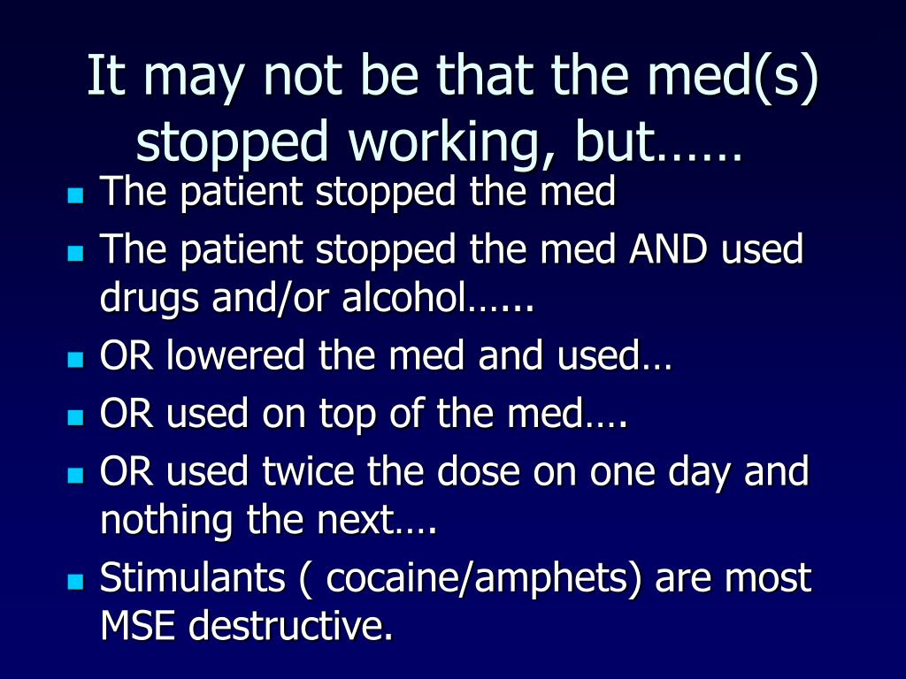 It may not be that the med(s) stopped working, but……