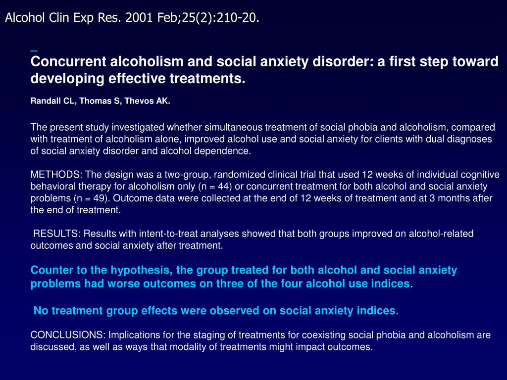 Concurrent alcoholism and social anxiety disorder: a first step toward developing effective treatments.