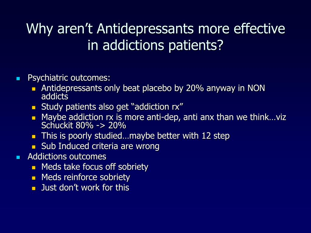 Why aren't Antidepressants more effective in addictions patients?