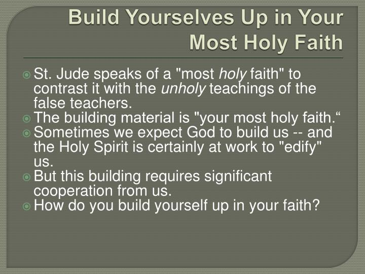 Build yourselves up in your most holy faith