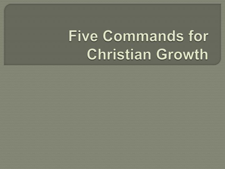 five commands for christian growth
